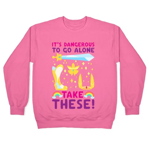 It's Dangerous To Go Alone Take These She-Ra Parody White Print Pullover