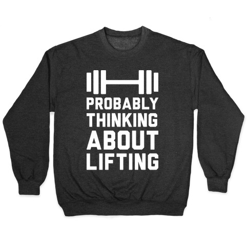 Probably Thinking About Lifting Pullover