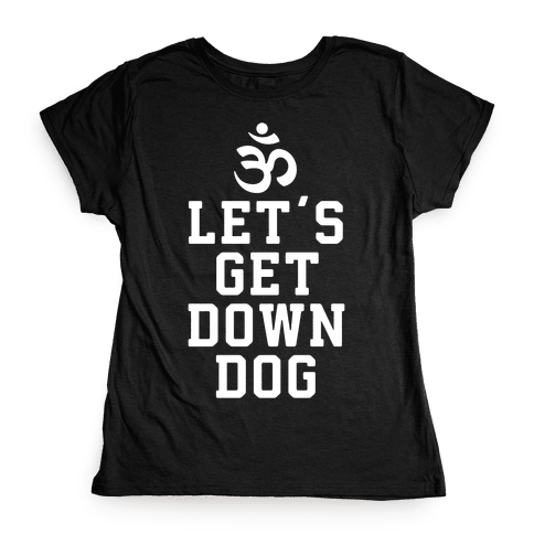 Let's Get Down Dog Womens T-Shirt