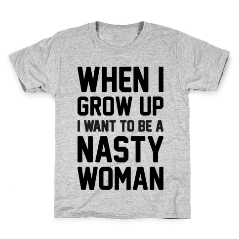 When I Grow Up I Want To Be A Nasty Woman Kids T-Shirt