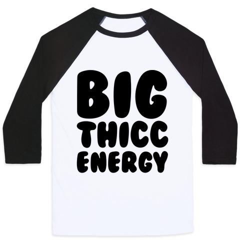 Big Thicc Energy Thick Parody Baseball Tee