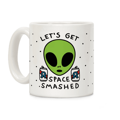 Let's Get Space Smashed Coffee Mug