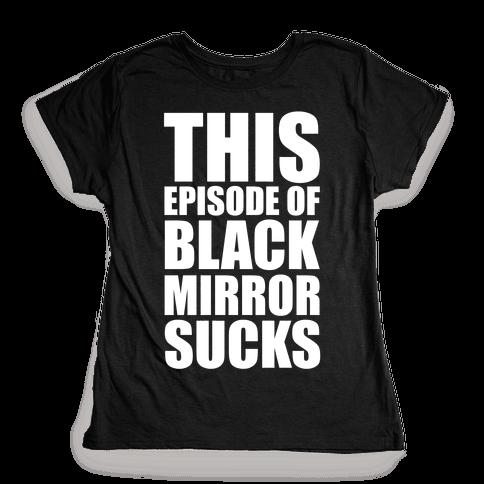 This Episode Of Black Mirror Sucks Womens T-Shirt