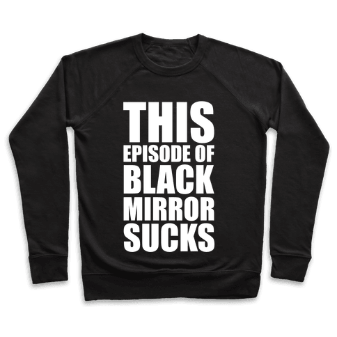 This Episode Of Black Mirror Sucks Pullover