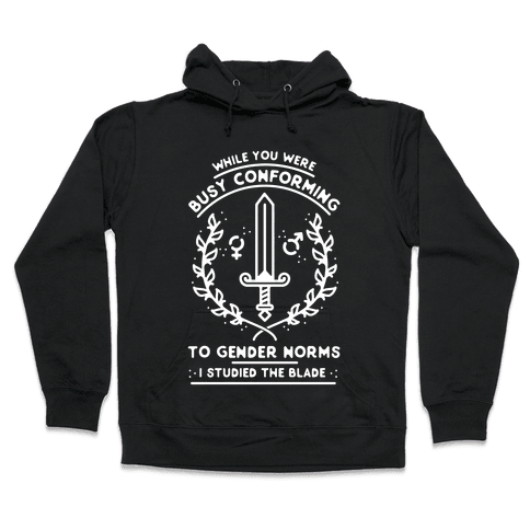 While You Were Busy Conforming to Gender Norms Hooded Sweatshirt