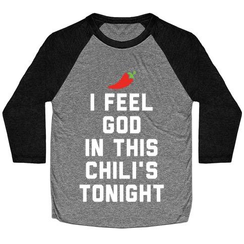 I Feel God In This Chili's Tonight Baseball Tee