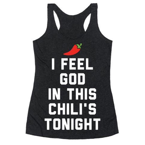 I Feel God In This Chili's Tonight Racerback Tank Top