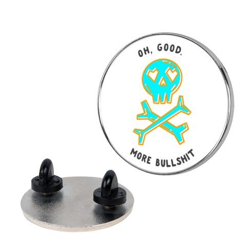 Oh Good More Bullshit  Pin