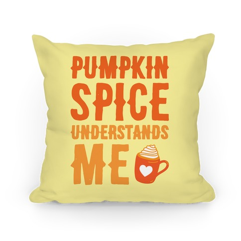 Pumpkin Spice Understands Me Pillow