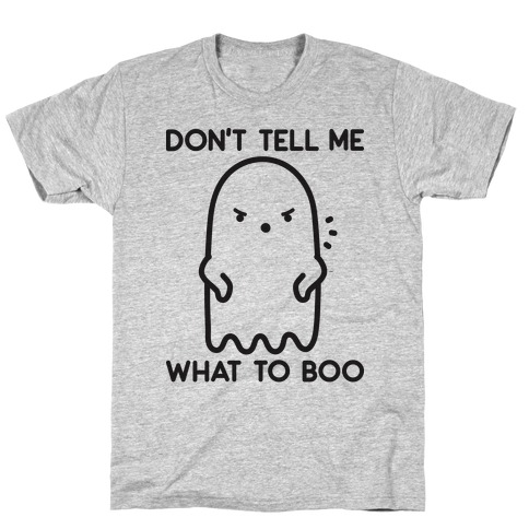 Don't Tell Me What To Boo T-Shirt