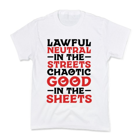 Lawful Neutral In The Streets Chaotic Good In The Sheets Kids T-Shirt
