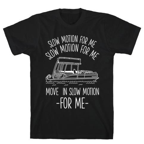 Slow Motion For Me Pontoon Boat T-Shirt