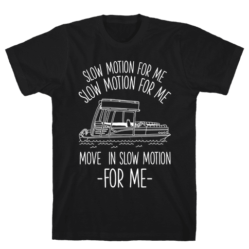 Slow Motion For Me Pontoon Boat Mens T-Shirt