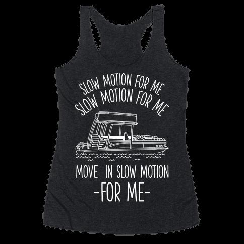 Slow Motion For Me Pontoon Boat Racerback Tank Top
