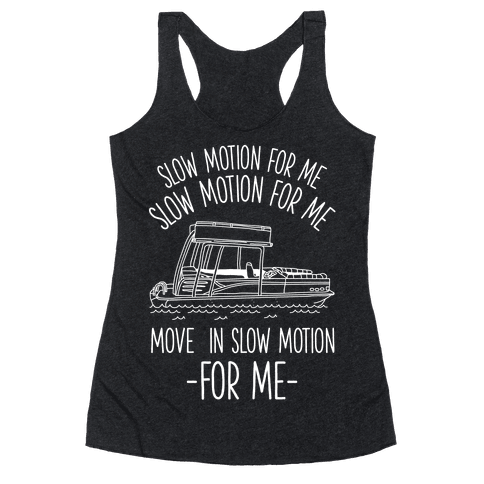Slow Motion For Me Pontoon Boat Racerback Tank Top