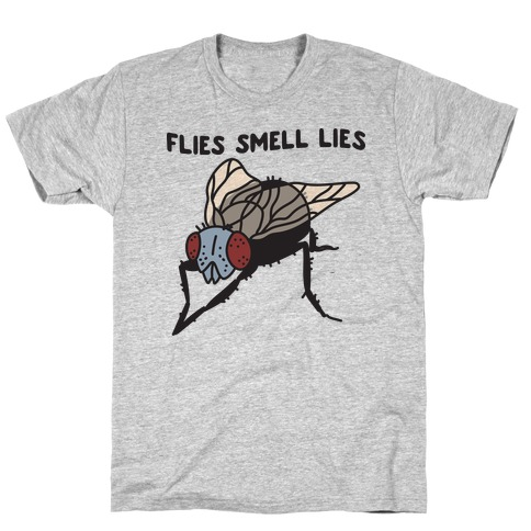 Flies Smell Lies T-Shirt