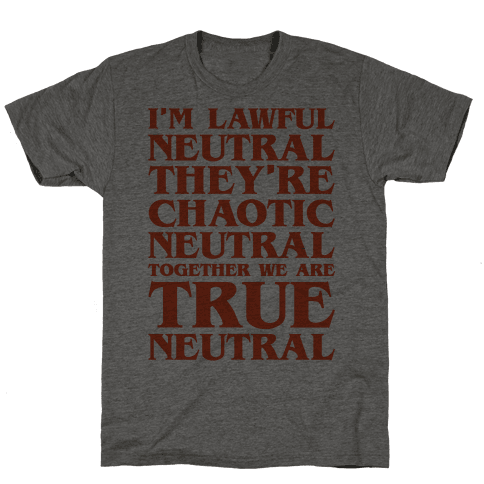 I'm Lawful Neutral They're Chaotic Neutral Together We Are True Neutral Parody Mens T-Shirt