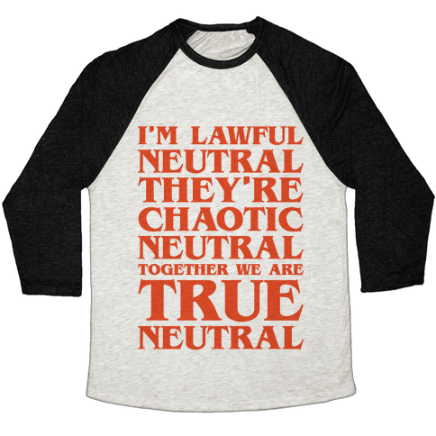 I'm Lawful Neutral They're Chaotic Neutral Together We Are True Neutral Parody Baseball Tee