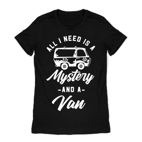 All I Need is a Mystery and a Van Womens T-Shirt