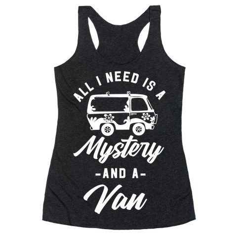 All I Need is a Mystery and a Van Racerback Tank Top