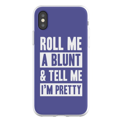 Roll Me A Blunt & Tell Me I'm Pretty Phone Flexi-Case