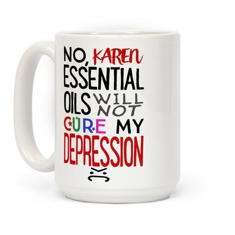 Essential Oils Will Not Cure My Depression Coffee Mug