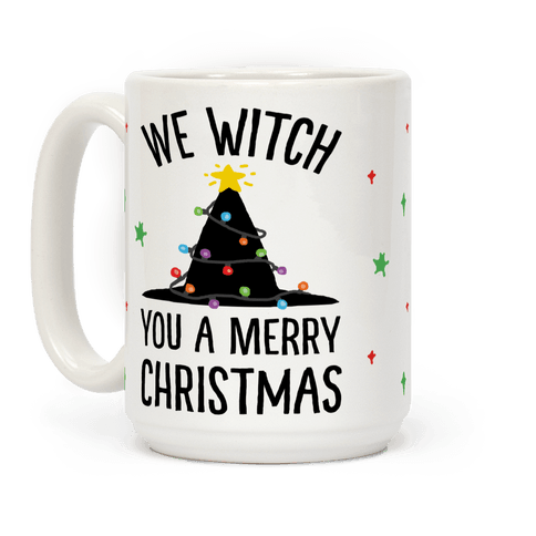 We Witch You A Merry Christmas Coffee Mug