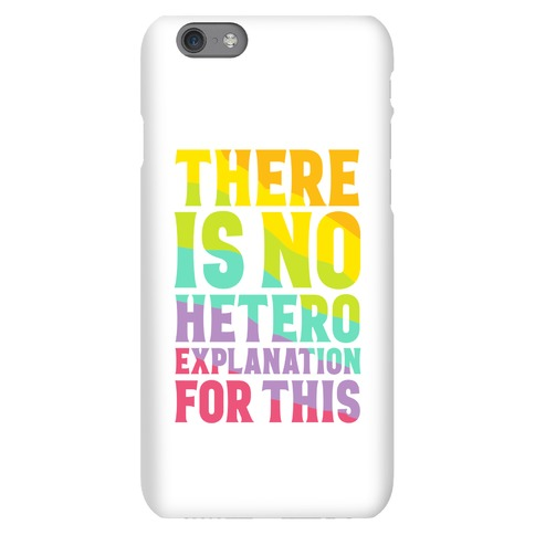 There is No Hetero Explanation For This Phone Case