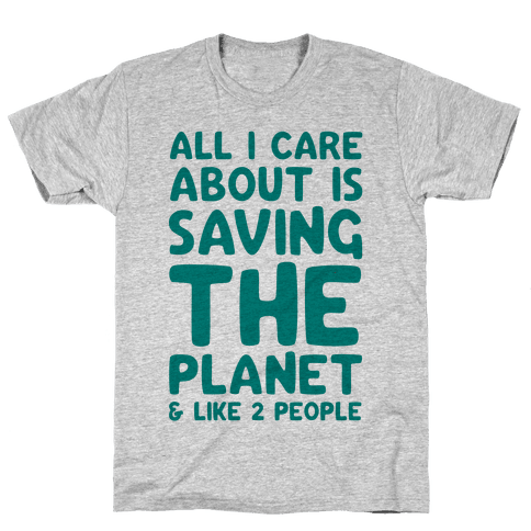 All I Care About Is Saving The Planet For Like Two People Mens T-Shirt
