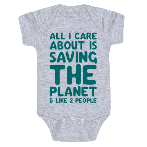 All I Care About Is Saving The Planet For Like Two People Baby Onesy