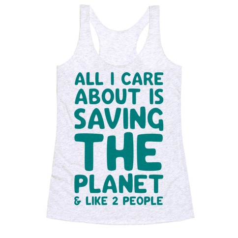 All I Care About Is Saving The Planet For Like Two People Racerback Tank Top