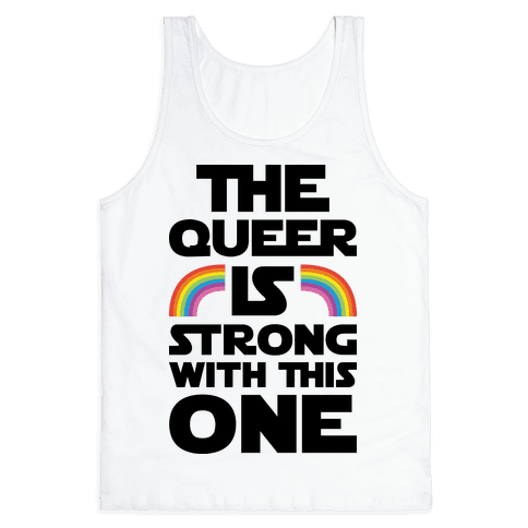 The Queer Is Strong With This One Tank Top