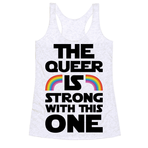 The Queer Is Strong With This One Racerback Tank Top