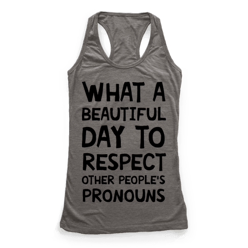 What A Beautiful Day To Respect Other People's Pronouns Racerback Tank Top