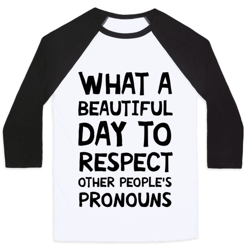 What A Beautiful Day To Respect Other People's Pronouns Baseball Tee