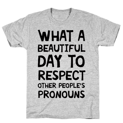 What A Beautiful Day To Respect Other People's Pronouns T-Shirt