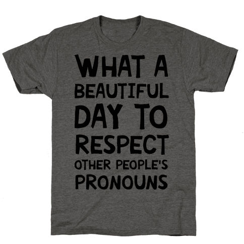 What A Beautiful Day To Respect Other People's Pronouns Mens T-Shirt