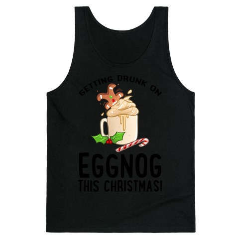 Getting Drunk On Eggnog This Christmas Tank Top