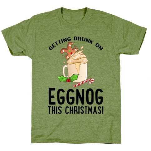 Getting Drunk On Eggnog This Christmas T-Shirt