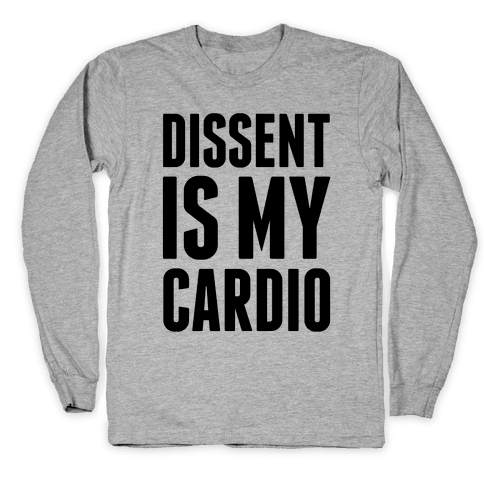 Dissent Is My Cardio Long Sleeve T-Shirt