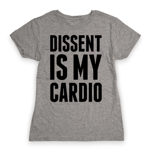 Dissent Is My Cardio Womens T-Shirt