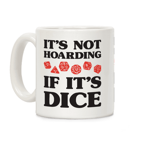 It's Not Hoarding If It's Dice DnD Coffee Mug