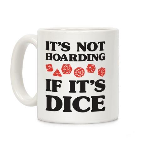 It's Not Hoarding If It's Dice DnD Coffee Mug