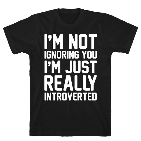 I'm Not Ignoring You I'm Just Really Introverted White Print Mens T-Shirt