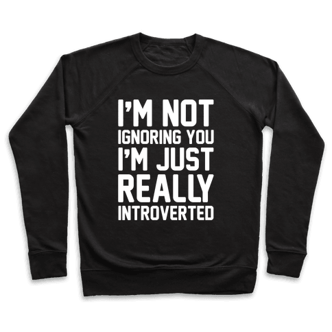 I'm Not Ignoring You I'm Just Really Introverted White Print Pullover