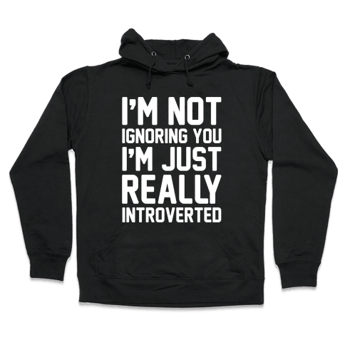 I'm Not Ignoring You I'm Just Really Introverted White Print Hooded Sweatshirt