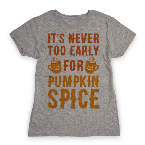 It's Never Too Early For Pumpkin Spice Womens T-Shirt
