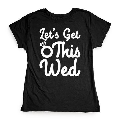 Let's Get This Wed Womens T-Shirt