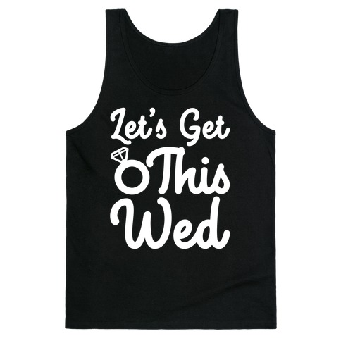 Let's Get This Wed Tank Top