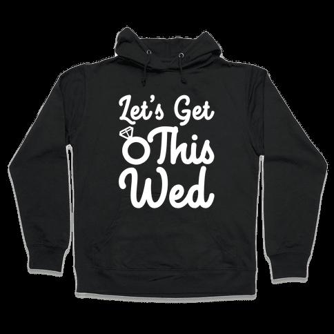 Let's Get This Wed Hooded Sweatshirt